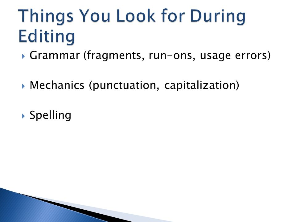  Grammar (fragments, run-ons, usage errors)  Mechanics (punctuation, capitalization)  Spelling