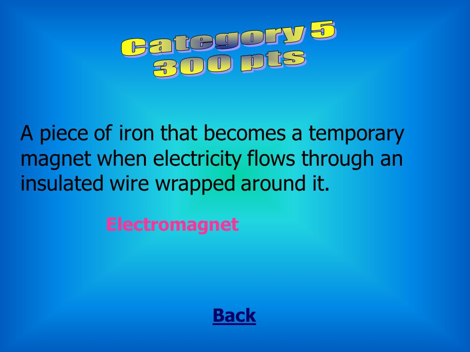 A form of energy that can produce light, heat, and magnetism. Back Electricity
