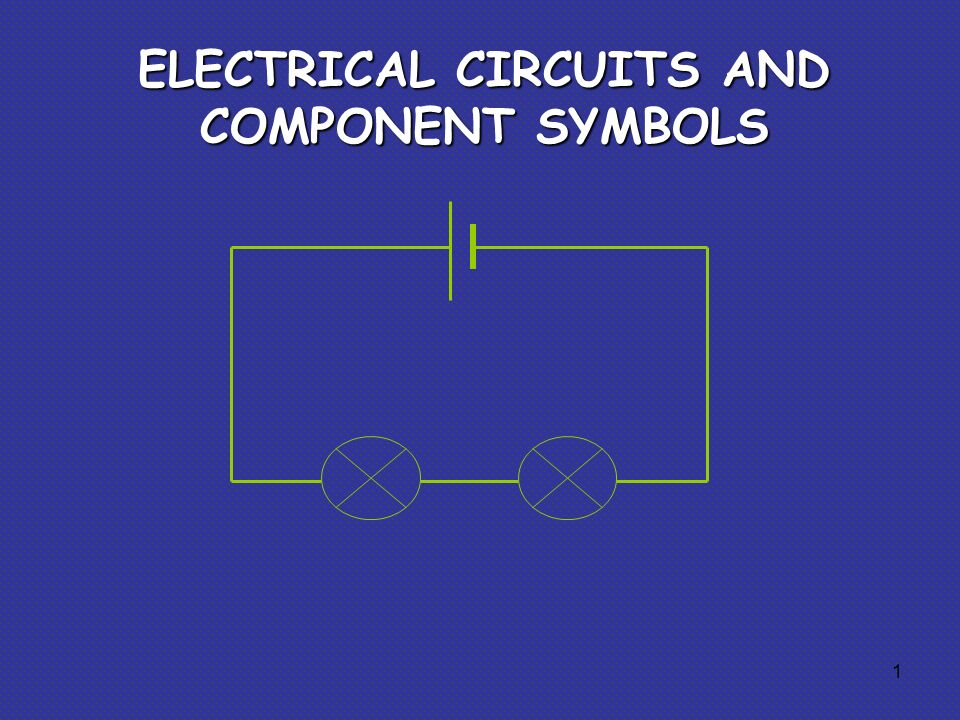 ELECTRICAL CIRCUITS AND COMPONENT SYMBOLS 1. Some circuit symbols In ...