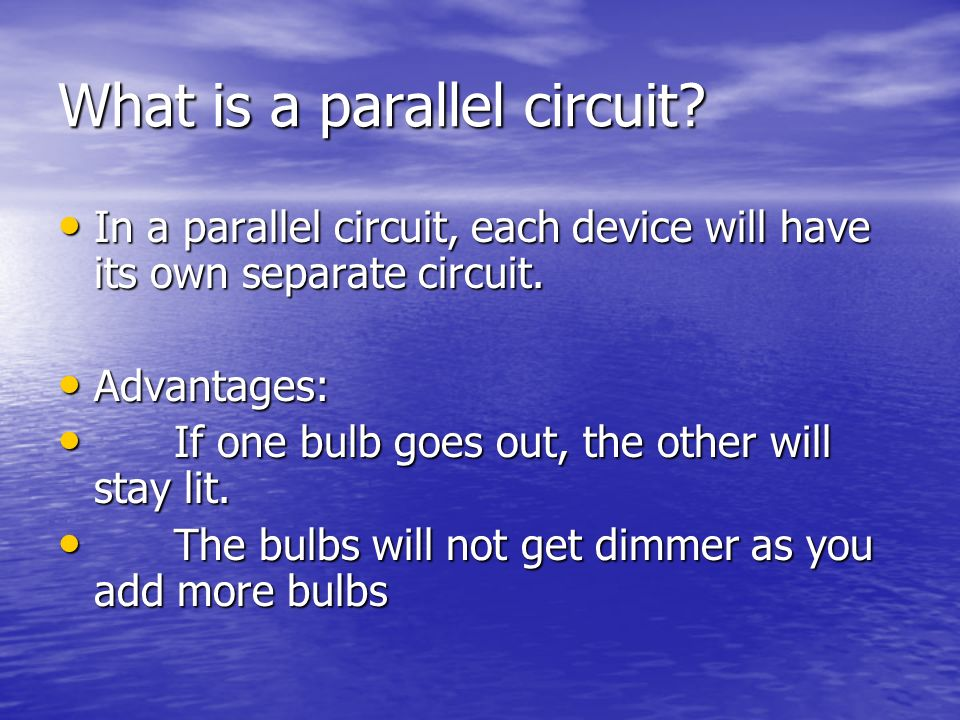 What is a parallel circuit. In a parallel circuit, each device will have its own separate circuit.