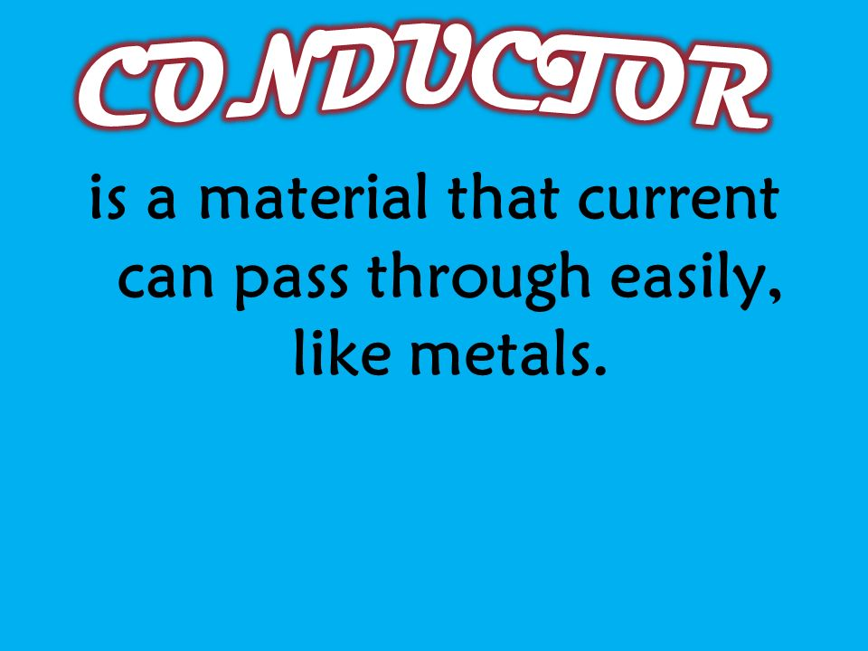WHEN CHOOSING Parts of a circuit YOU should consider if the material is a: