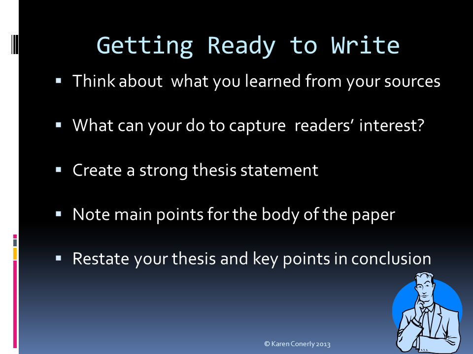 Getting Ready to Write  Think about what you learned from your sources  What can your do to capture readers' interest.