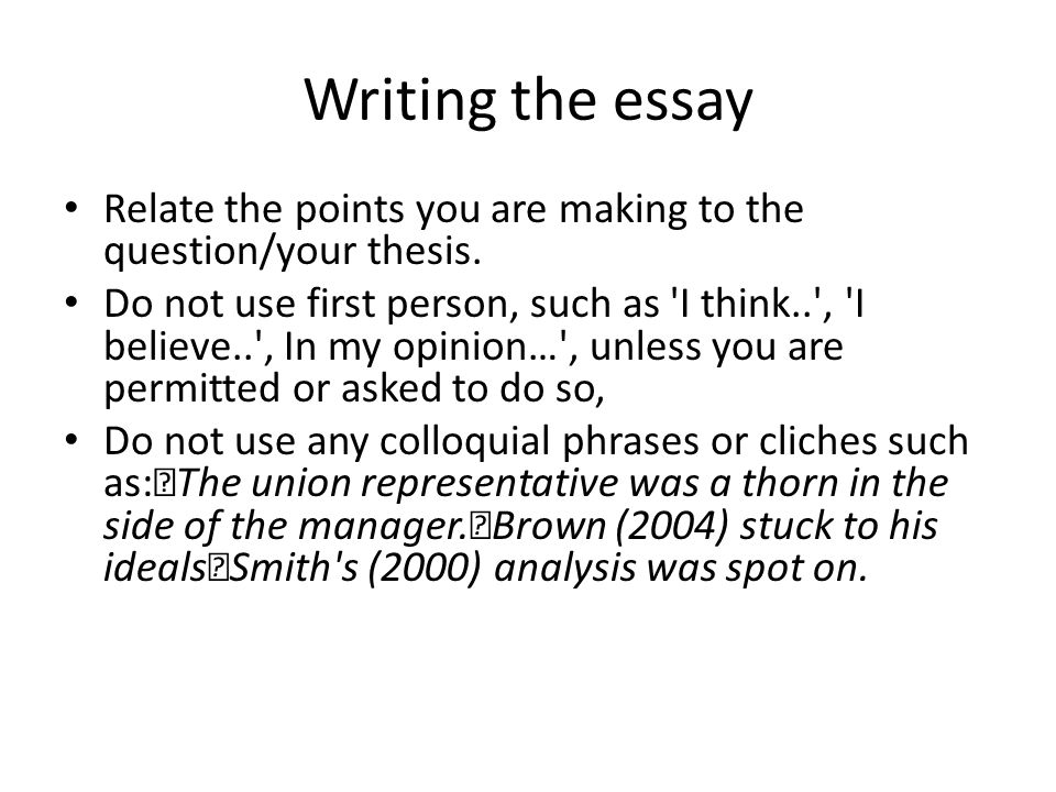 Writing the essay Relate the points you are making to the question/your thesis.