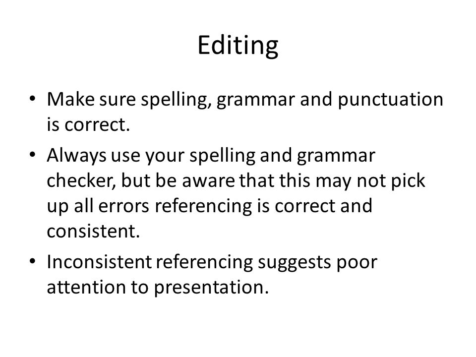 Editing Make sure spelling, grammar and punctuation is correct.