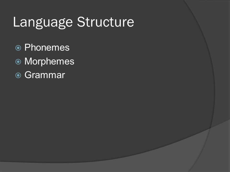 Language Structure  Phonemes  Morphemes  Grammar
