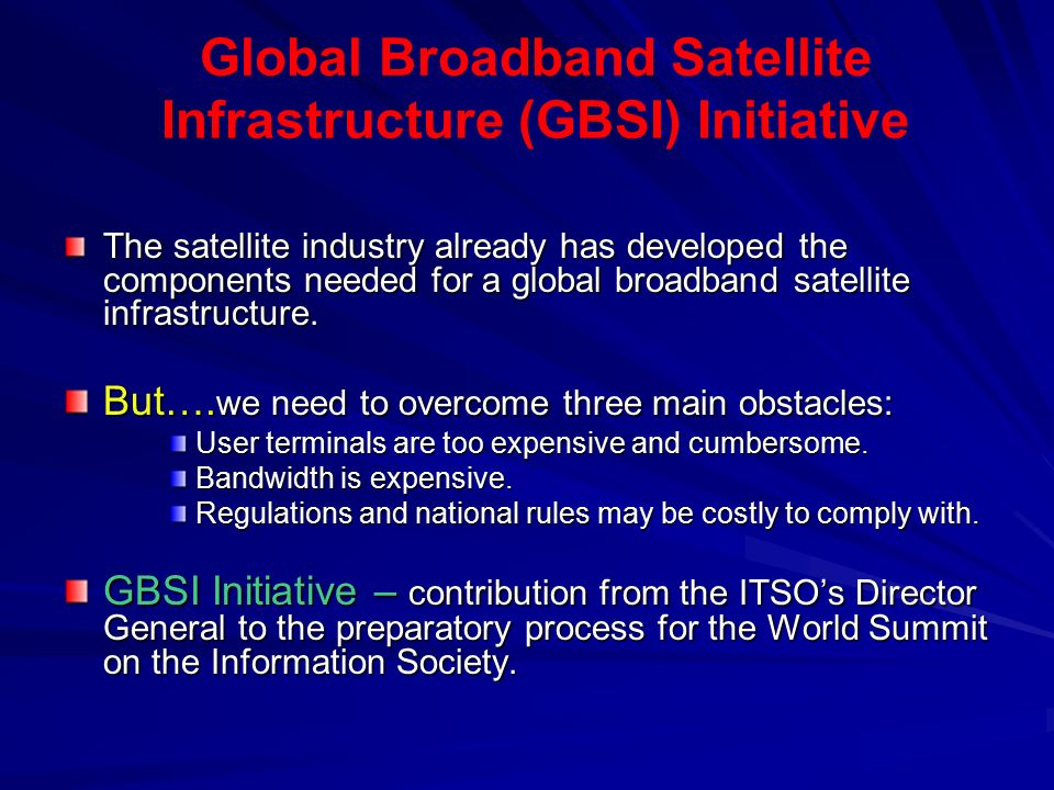 Global Broadband Satellite Infrastructure (GBSI) Initiative The satellite industry already has developed the components needed for a global broadband satellite infrastructure.