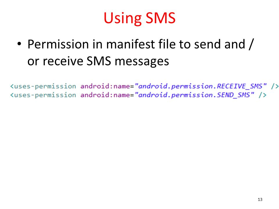 Using SMS Permission in manifest file to send and / or receive SMS messages 13