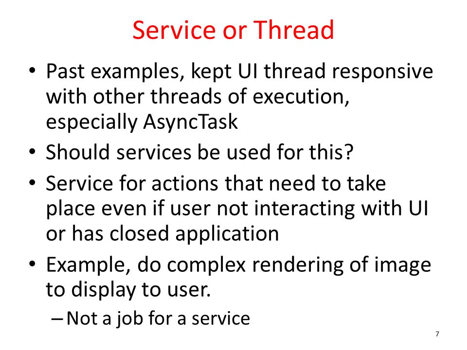 Service or Thread Past examples, kept UI thread responsive with other threads of execution, especially AsyncTask Should services be used for this.