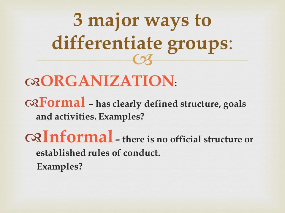   ORGANIZATION :  Formal – has clearly defined structure, goals and activities.