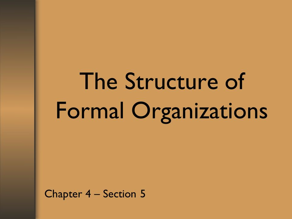 The Structure of Formal Organizations Chapter 4 – Section 5
