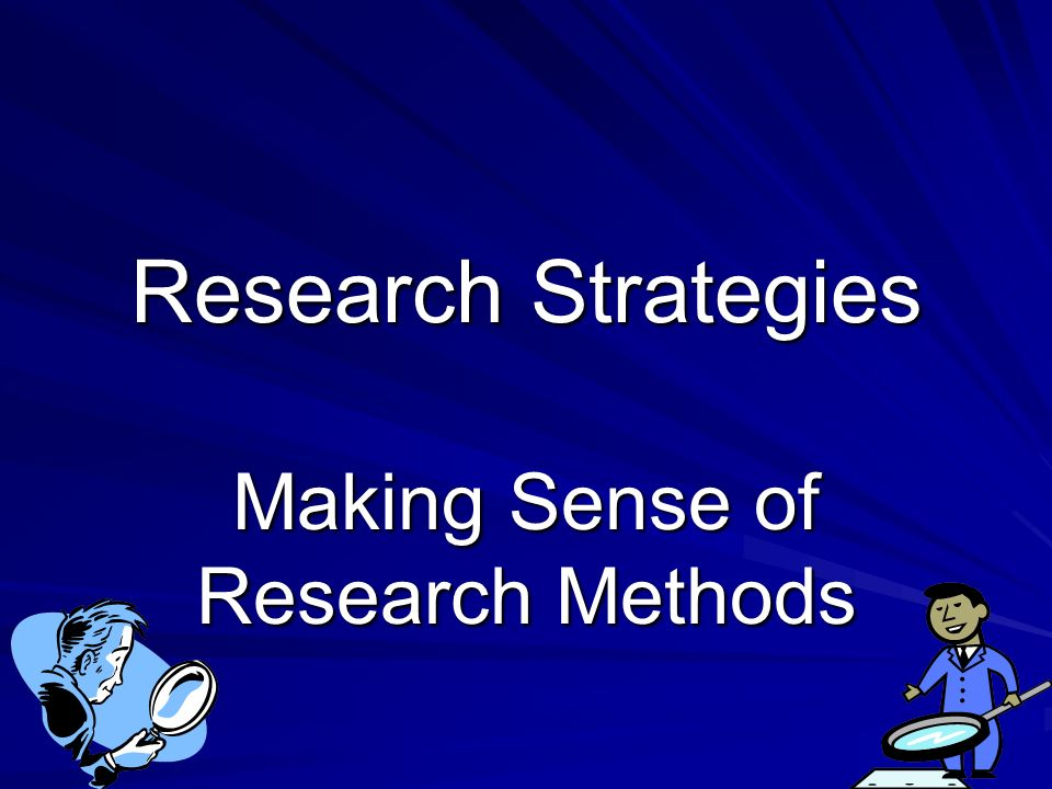 Research Strategies Making Sense of Research Methods