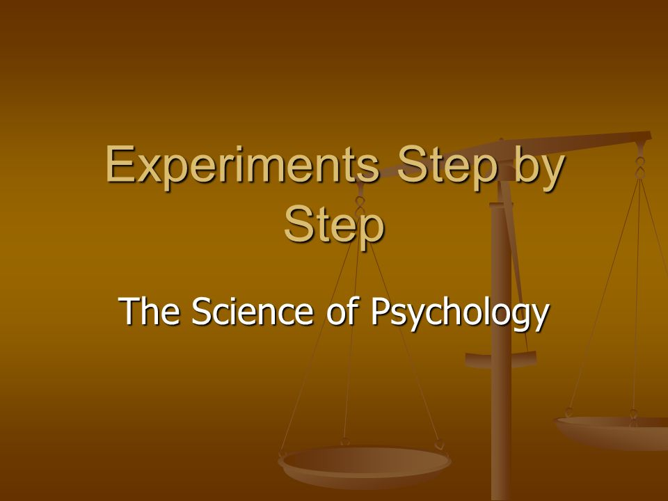 Experiments Step by Step The Science of Psychology