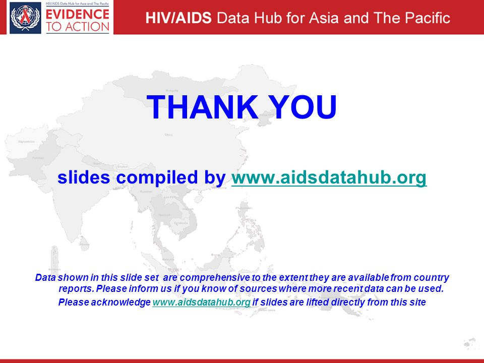 THANK YOU slides compiled by www.aidsdatahub.orgwww.aidsdatahub.org Data shown in this slide set are comprehensive to the extent they are available from country reports.
