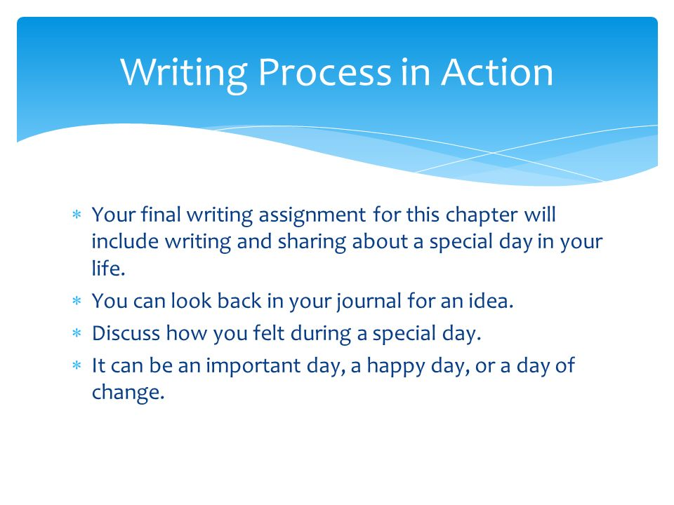  Your final writing assignment for this chapter will include writing and sharing about a special day in your life.