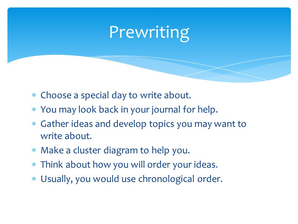  Choose a special day to write about.  You may look back in your journal for help.