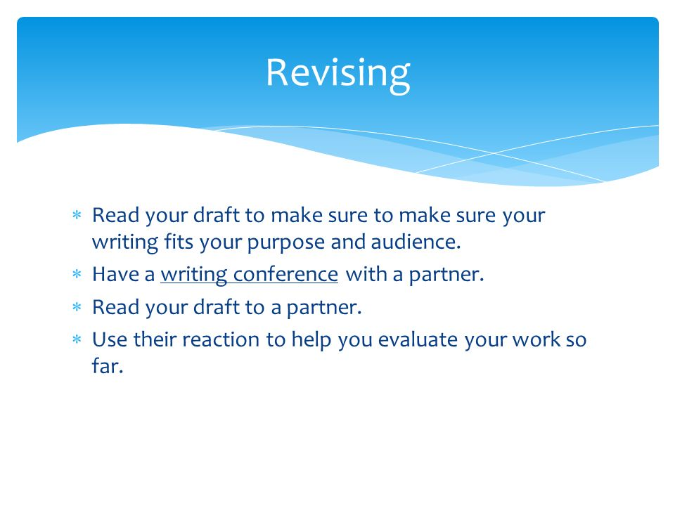  Read your draft to make sure to make sure your writing fits your purpose and audience.
