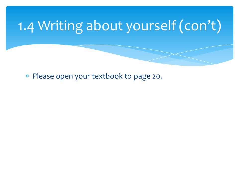  Please open your textbook to page Writing about yourself (con't)