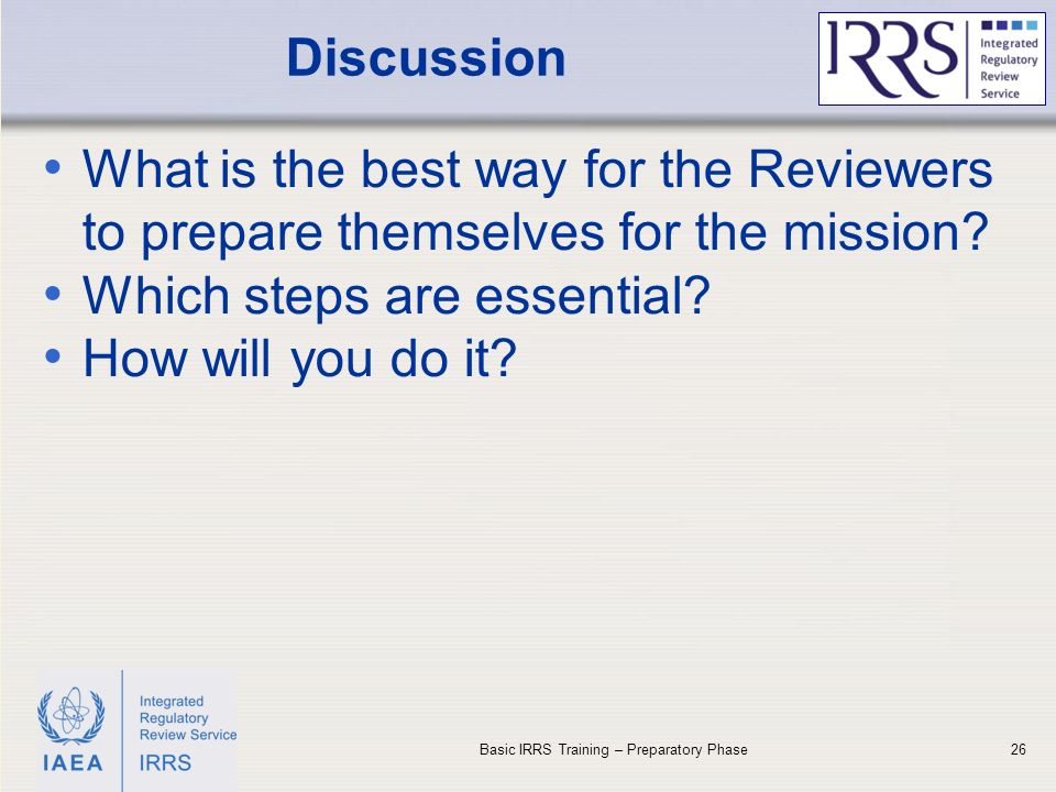 IAEA Discussion 26 What is the best way for the Reviewers to prepare themselves for the mission.
