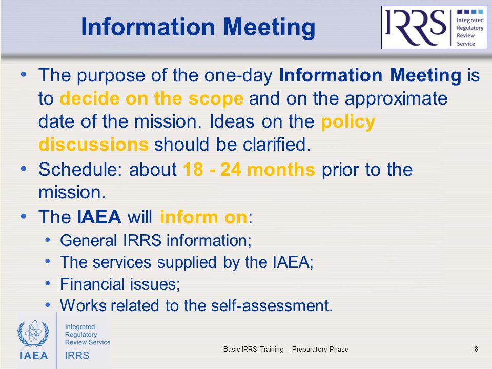 IAEA Information Meeting 8 The purpose of the one-day Information Meeting is to decide on the scope and on the approximate date of the mission.