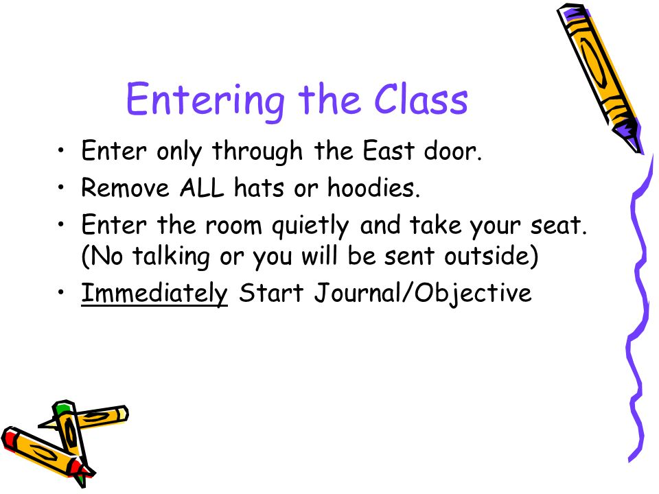Entering the Class Enter only through the East door.
