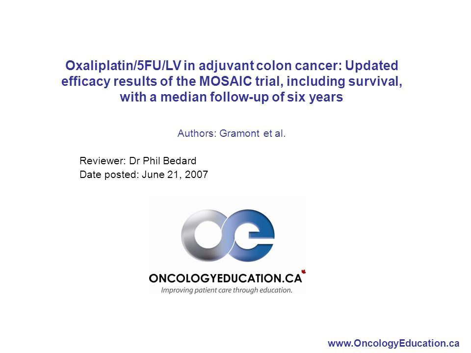 Oxaliplatin/5FU/LV in adjuvant colon cancer: Updated efficacy results of the MOSAIC trial, including survival, with a median follow-up of six years Authors: Gramont et al.