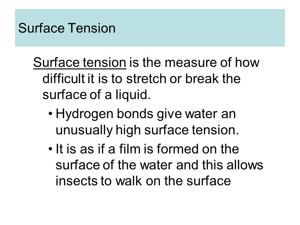 Surface Tension Surface tension is the measure of how difficult it is to stretch or break the surface of a liquid.