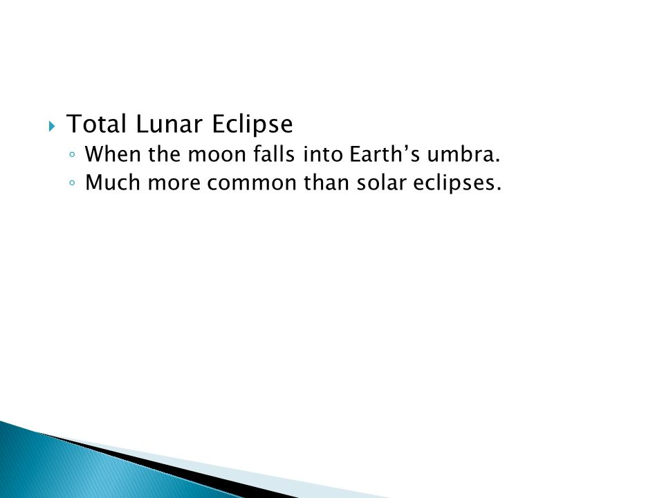  Total Lunar Eclipse ◦ When the moon falls into Earth's umbra.