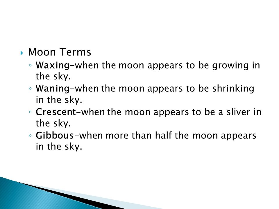  Moon Terms ◦ Waxing-when the moon appears to be growing in the sky.
