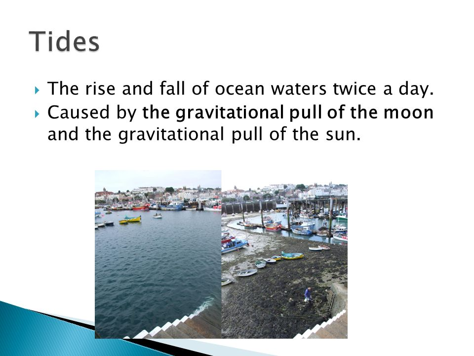  The rise and fall of ocean waters twice a day.
