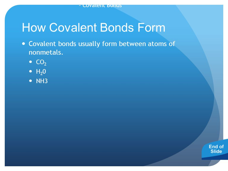 - Covalent Bonds How Covalent Bonds Form Covalent bonds usually form between atoms of nonmetals.