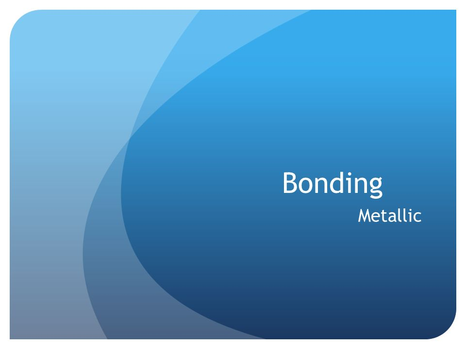 Bonding Metallic
