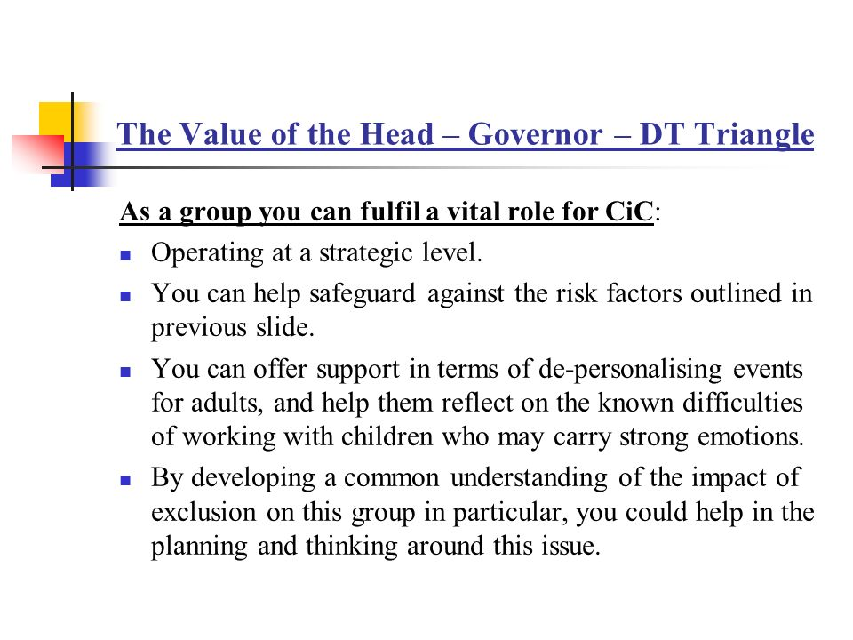 The Value of the Head – Governor – DT Triangle As a group you can fulfil a vital role for CiC: Operating at a strategic level.