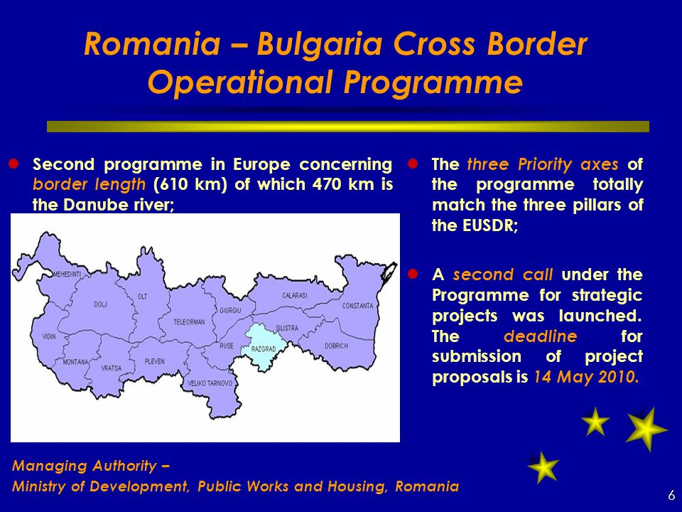 Romania – Bulgaria Cross Border Operational Programme The three Priority axes of the programme totally match the three pillars of the EUSDR; A second call under the Programme for strategic projects was launched.