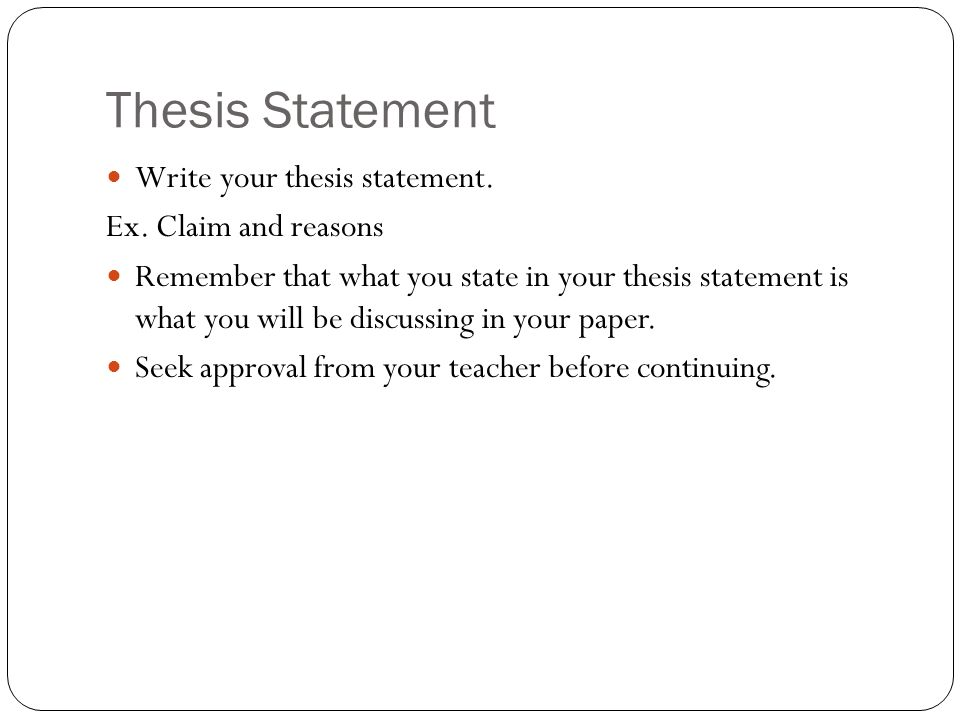Thesis Statement Write your thesis statement. Ex.