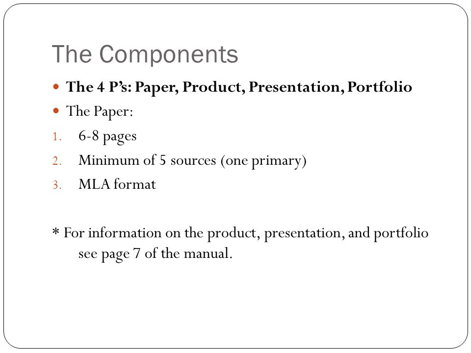 The Components The 4 P's: Paper, Product, Presentation, Portfolio The Paper: 1.