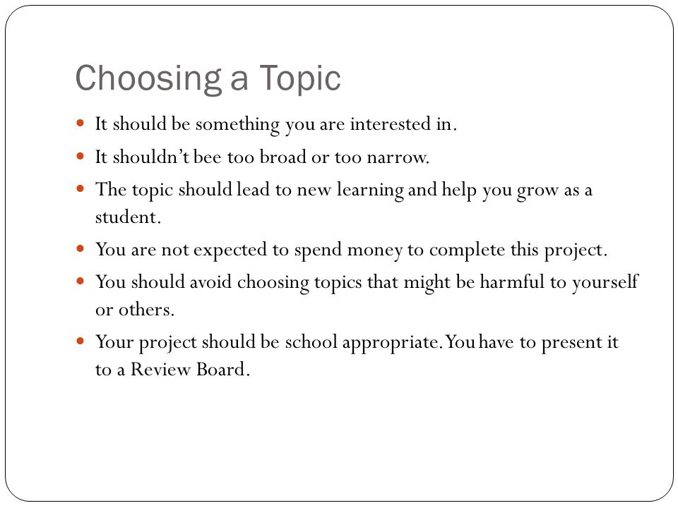 Choosing a Topic It should be something you are interested in.