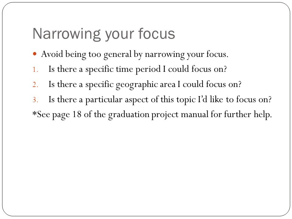 Narrowing your focus Avoid being too general by narrowing your focus.