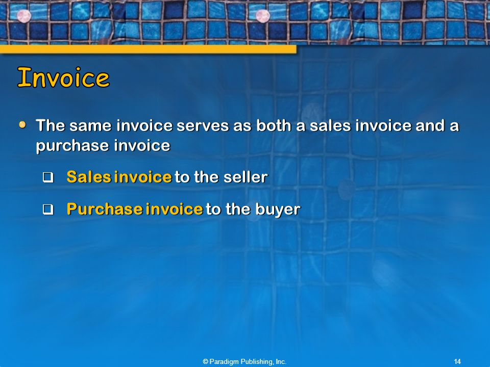 The same invoice serves as both a sales invoice and a purchase invoice  Sales invoice to the seller  Purchase invoice to the buyer © Paradigm Publishing, Inc.14
