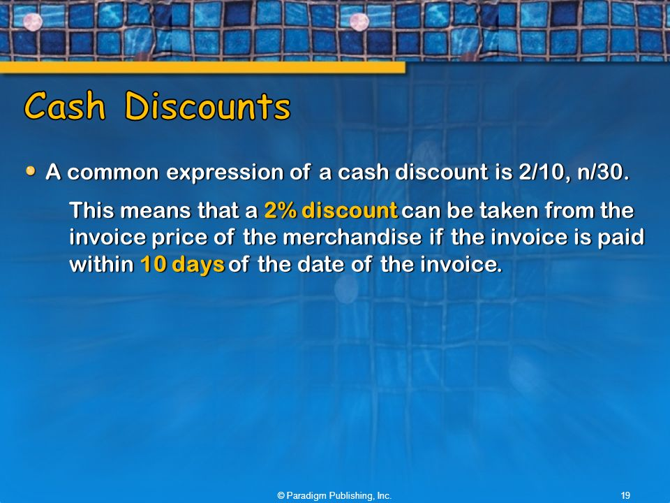 A common expression of a cash discount is 2/10, n/30.