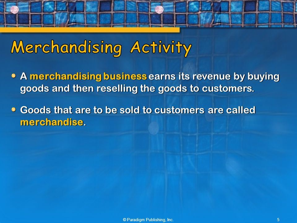 A merchandising business earns its revenue by buying goods and then reselling the goods to customers.