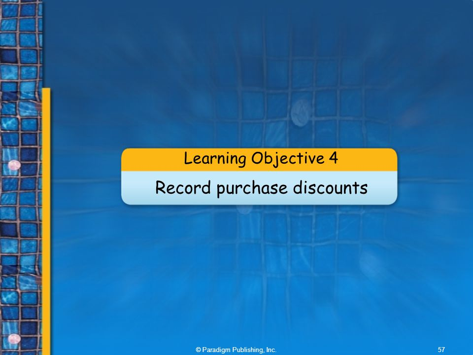 © Paradigm Publishing, Inc.57 Learning Objective 4 Record purchase discounts