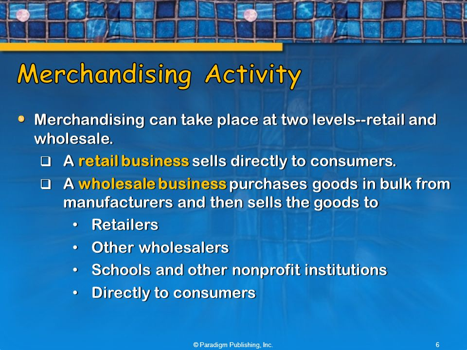 Merchandising can take place at two levels--retail and wholesale.