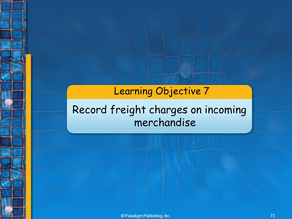 © Paradigm Publishing, Inc.73 Learning Objective 7 Record freight charges on incoming merchandise