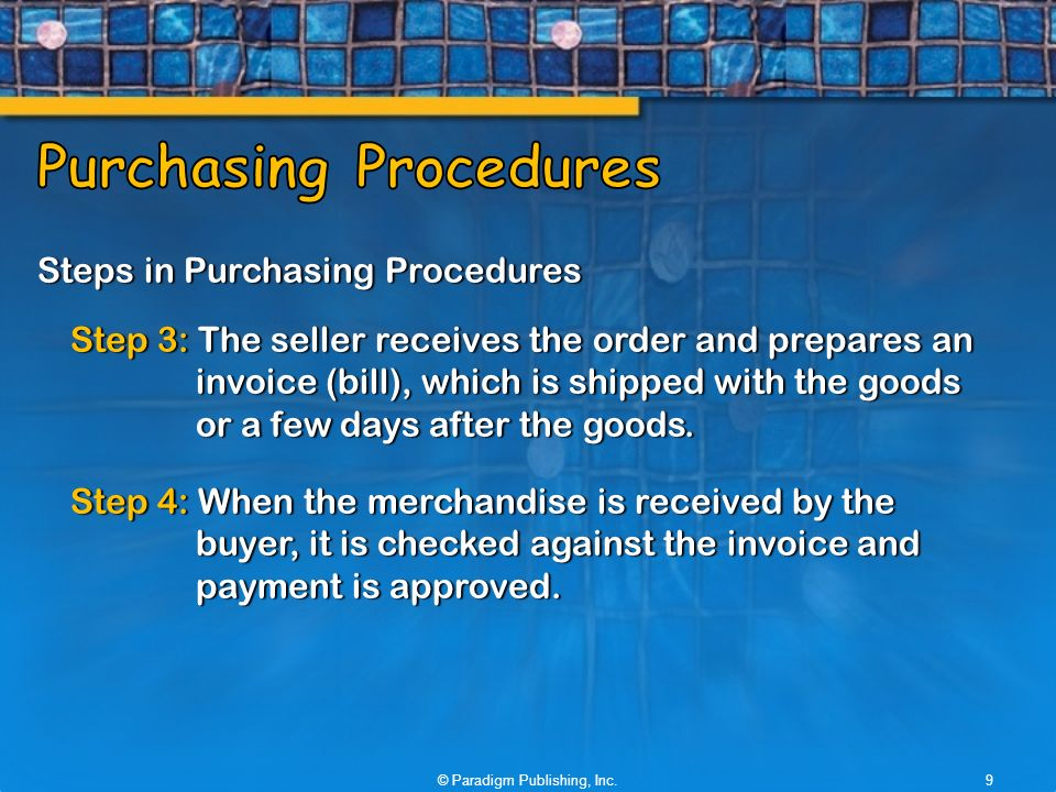 Steps in Purchasing Procedures Step 3: The seller receives the order and prepares an invoice (bill), which is shipped with the goods or a few days after the goods.