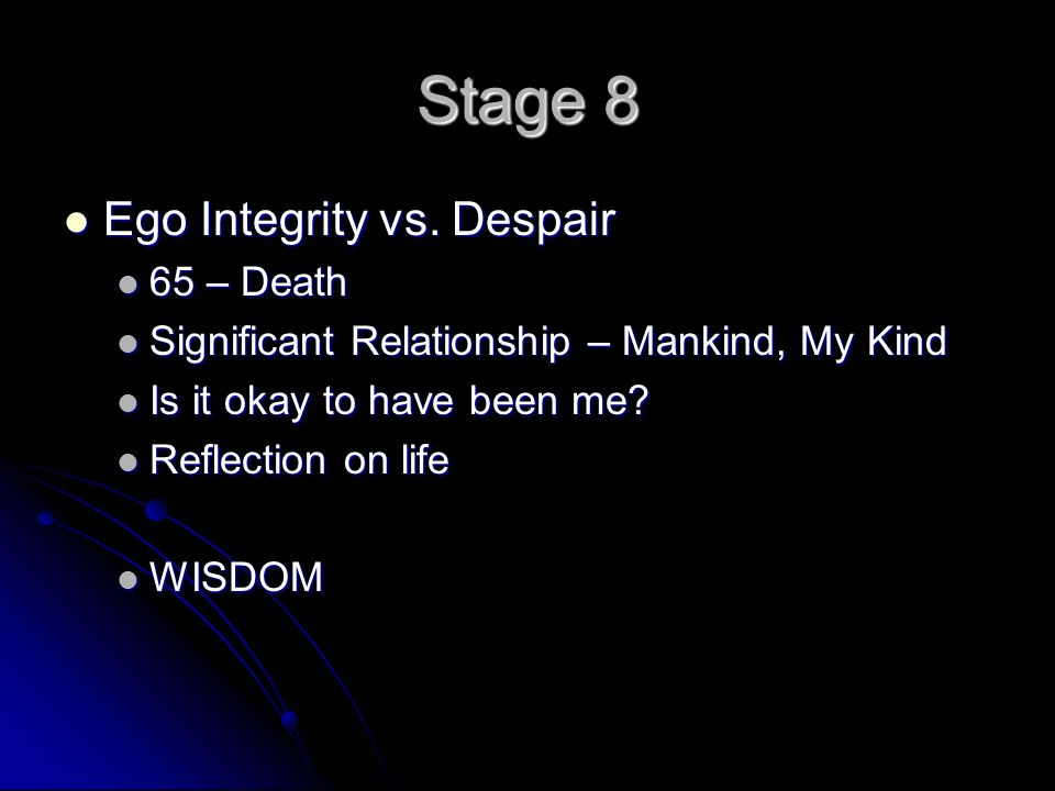 Stage 8 Ego Integrity vs. Despair Ego Integrity vs.