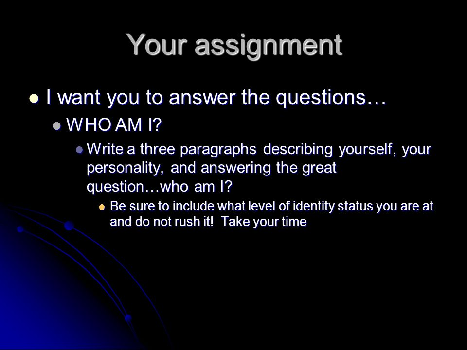 Your assignment I want you to answer the questions… I want you to answer the questions… WHO AM I.