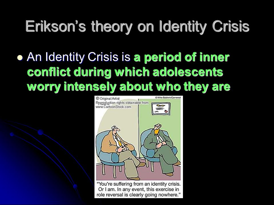Erikson's theory on Identity Crisis An Identity Crisis is a period of inner conflict during which adolescents worry intensely about who they are An Identity Crisis is a period of inner conflict during which adolescents worry intensely about who they are