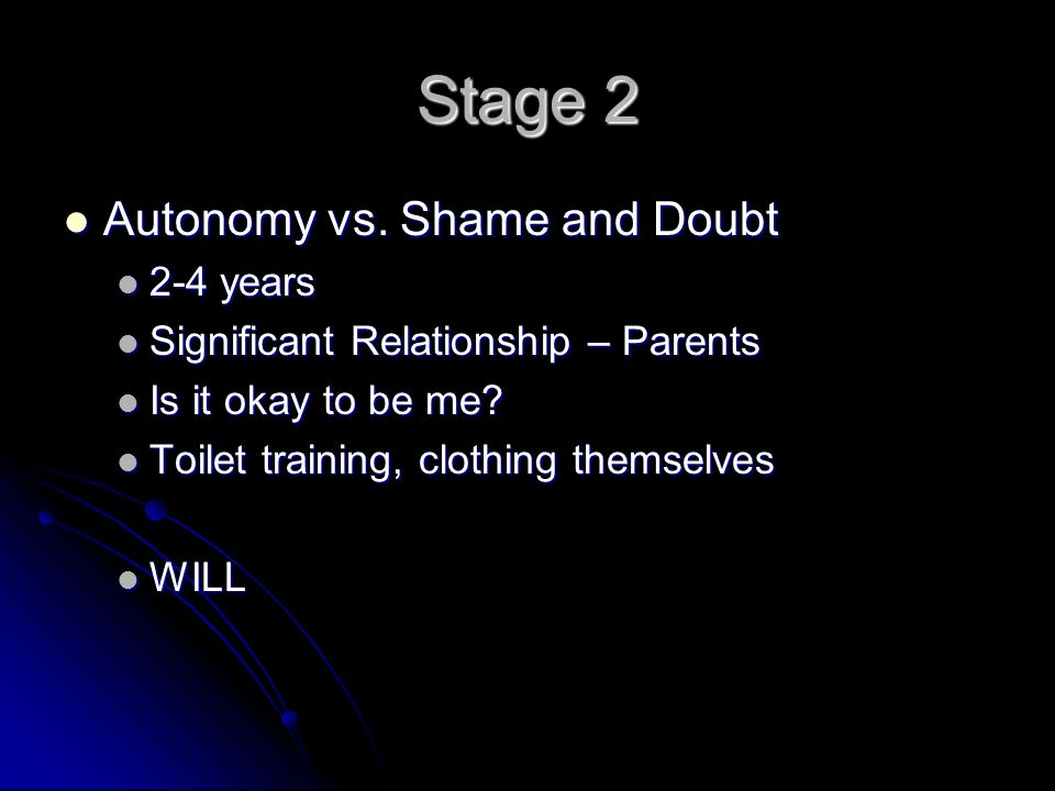 Stage 2 Autonomy vs. Shame and Doubt Autonomy vs.