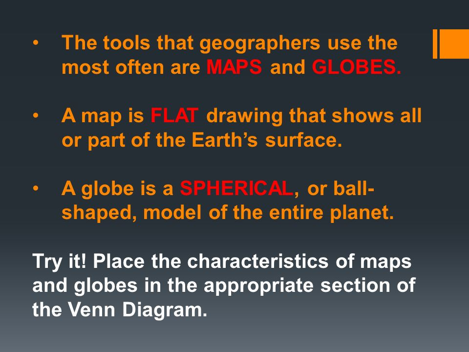 the tools that geographers use the most often are maps and globes