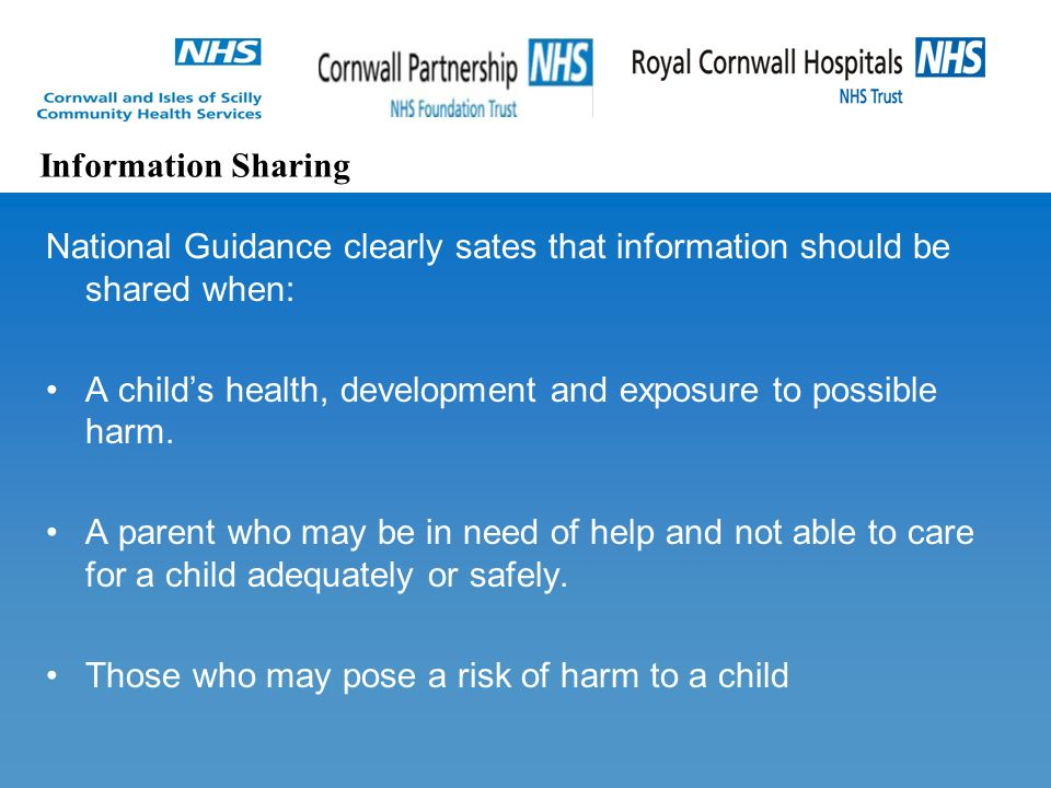 National Guidance clearly sates that information should be shared when: A child's health, development and exposure to possible harm.